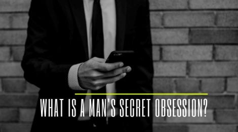 What Is A Man's Secret Obsession?