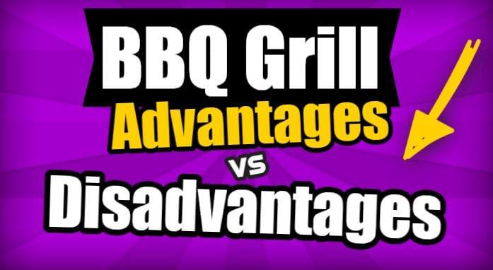 BBQ Grill Advantages vs Disadvantages