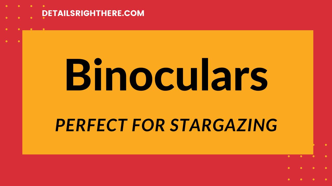 Binoculars are Perfect for Stargazing