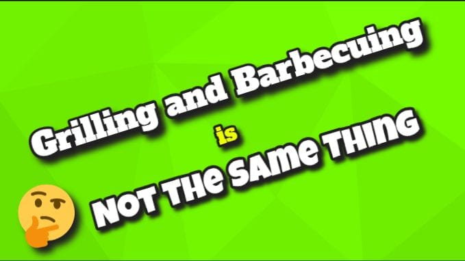 grilling and barbecuing is not the same thing
