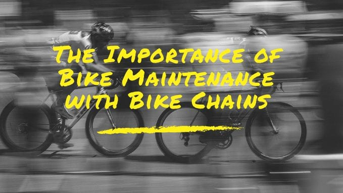 The Importance of Bike Maintenance with Bike Chains