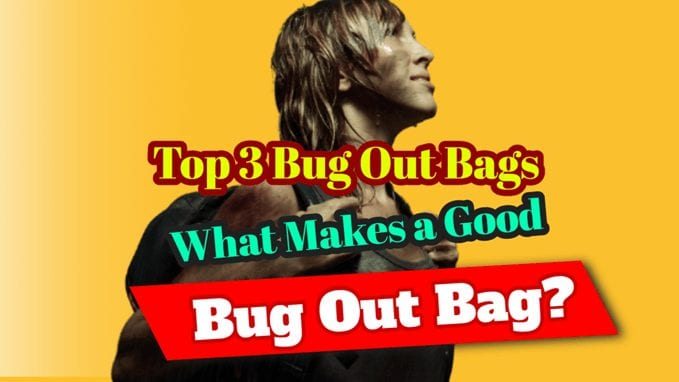 Top 3 Bug Out Bags | What Makes a Good Bug Out Bag?